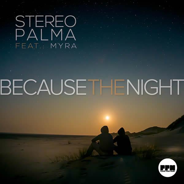 STEREO PALMA FEAT. MYRA - Because The Night (Planet Punk/KNM)