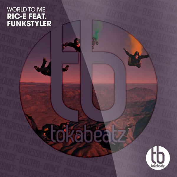 RIC-E FEAT. FUNKSTYLER - World To Me (Toka Beatz/Believe)