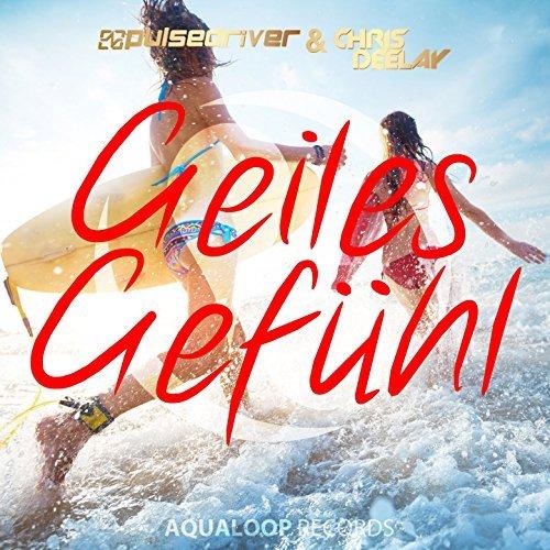 PULSEDRIVER & CHRIS DEELAY - Geiles Gefühl (Aqualoop/Believe)