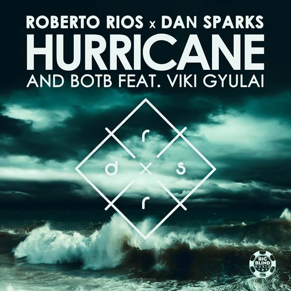 ROBERTO RIOS X DAN SPARKS & BOTB FEAT. VIKI GYULAI - Hurricane (Big Blind/Planet Punk/KNM)