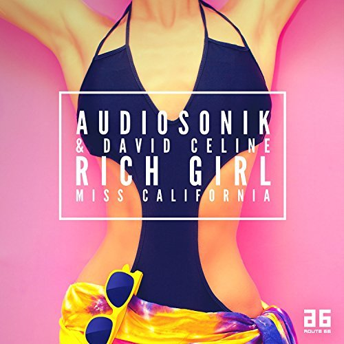 AUDIOSONIK & DAVID CELINE - Rich Girl (Miss California) (Warner)