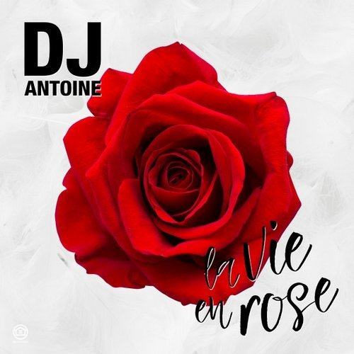 DJ ANTOINE - La Vie En Rose (Houseworks/Global Productions/Kontor/KNM)