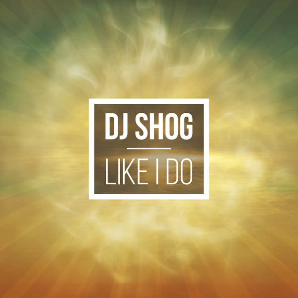 DJ SHOG - Like I Do (7th Sense)