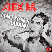 ALEX M. - I Can't Stand It (Again) (Mental Madness/KNM)