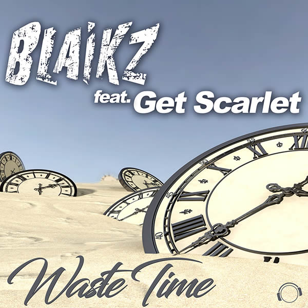 BLAIKZ FEAT. GET SCARLET - Waste Time (Mental Madness/KNM)