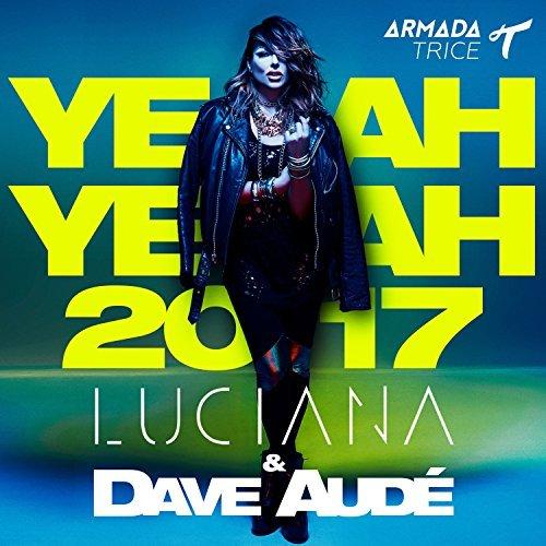 LUCIANA & DAVE AUDÉ - Yeah Yeah 2017 (Armada/Kontor/KNM)
