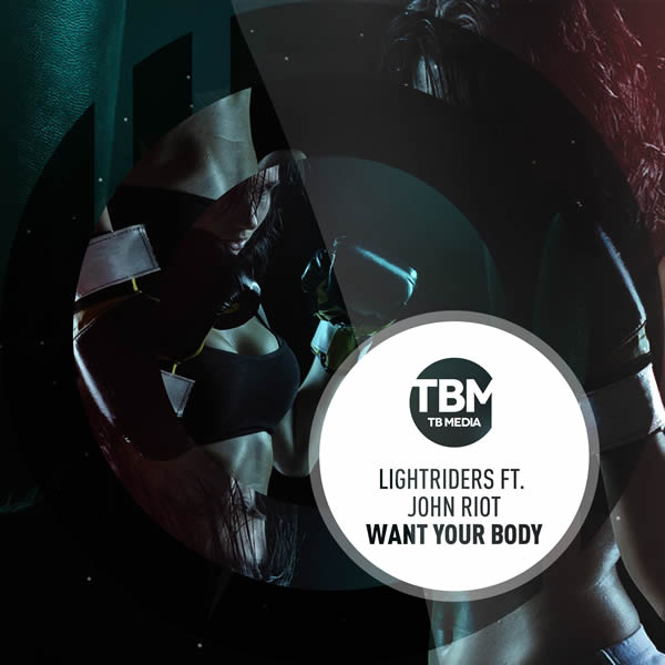 LIGHTRIDERS FEAT. JOHN RIOT - Want Your Body (TB Media/KNM)