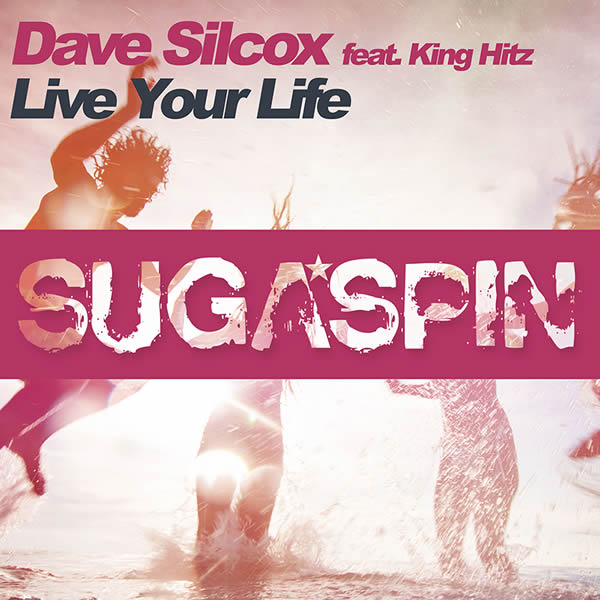DAVE SILCOX FEAT. KING HITZ - Live Your Life (Sugapsin/KNM)