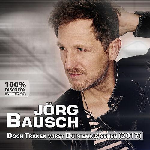 JÖRG BAUSCH - Doch Tränen Wirst Du Niemals Sehen (2017) (Hit-Pop)