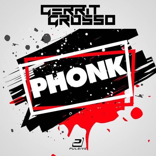 GERRIT GROSSO - Phonk (Pulsive/Pulsive Media/KNM)