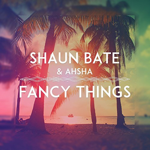 SHAUN BATE & AHSHA - Fancy Things (Munix/Fine/Sony)