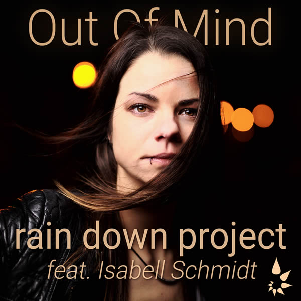 RAIN DOWN PROJECT FEAT. ISABELL SCHMIDT - Out Of Mind (Alta/Believe)