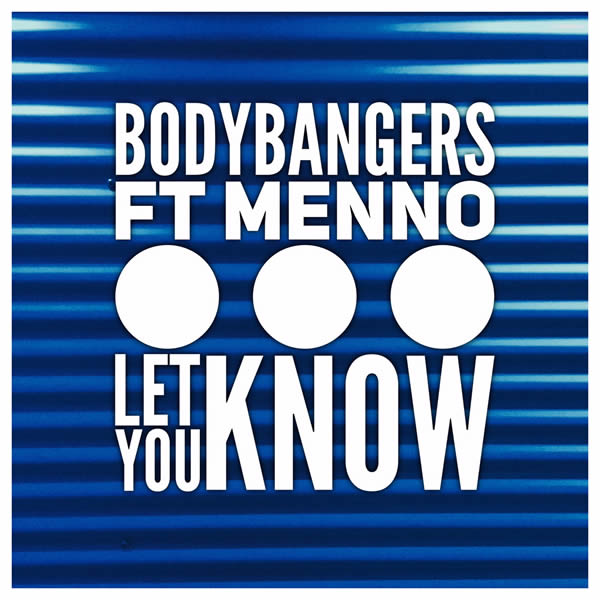 BODYBANGERS FEAT. MENNO - Let You Know (Nitron/Sony)