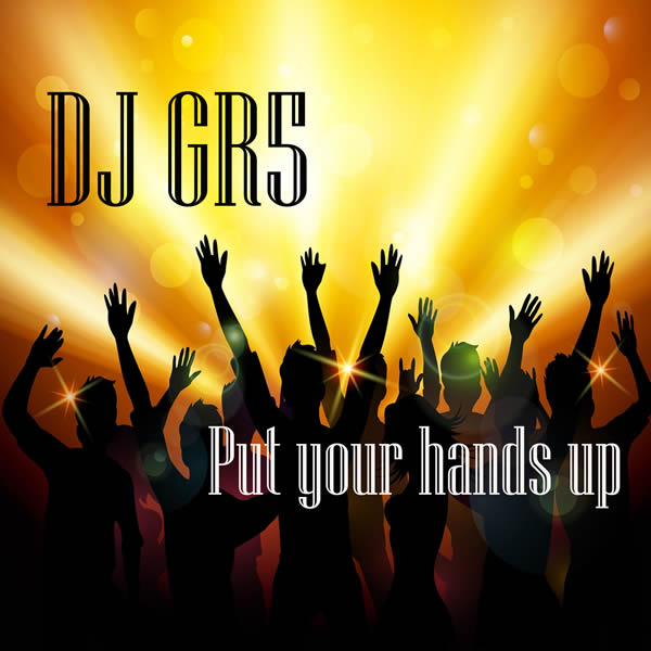 DJ GR5 - Put Your Hands Up (C47/A 45/KNM)