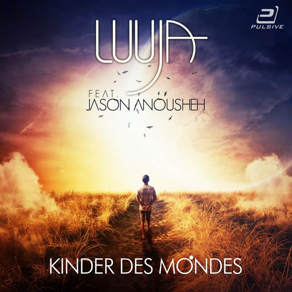 LUUJA FEAT. JASON ANOUSHEH - Kinder Des Mondes (Pulsive/Pulsive Media/KNM)