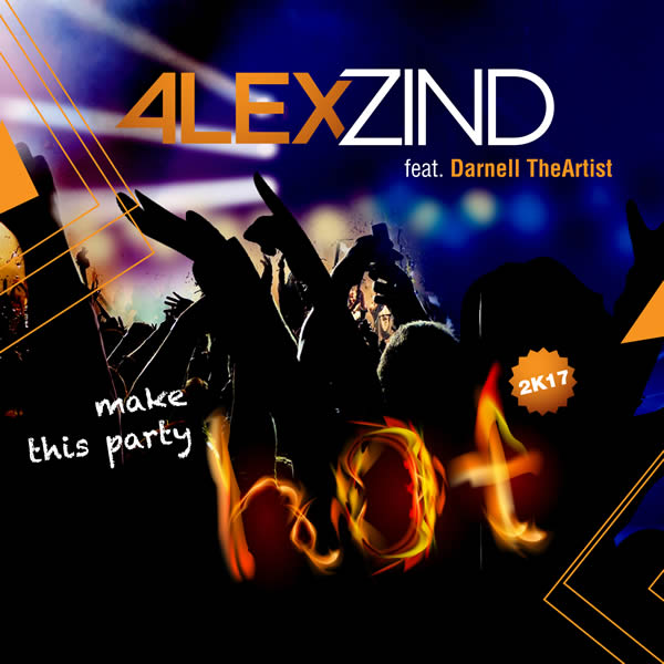 ALEX ZIND FEAT. DARNELL THEARTIST - Make This Party Hot 2K17 (Alex Zind)