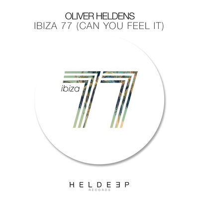 OLIVER HELDENS - Ibiza 77 (Can You Feel It) (Heldeep)