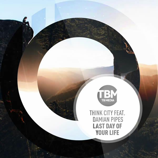 THINK CITY FEAT. DAMIAN PIPES - Last Day Of Your Life (TB Media/KNM)