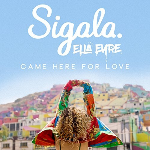 SIGALA & ELLA EYRE - Came Here For Love (B1/Sony)