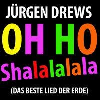 JÜRGEN DREWS - Oh Ho Shalalalala (Das Beste Lied Der Erde) (Universal/UV)