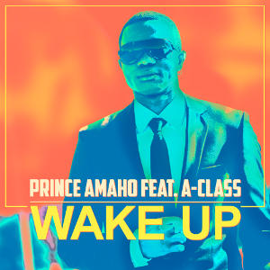 PRINCE AMAHO FEAT. A-CLASS - Wake Up (Power Sonic)