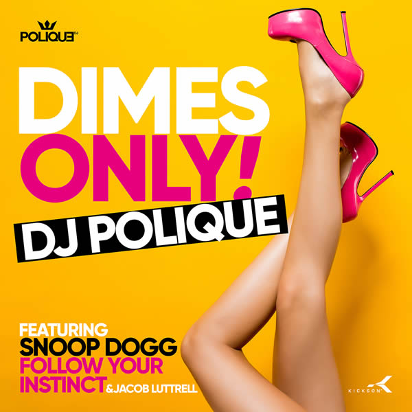 DJ POLIQUE FEAT. SNOOP DOGG, FOLLOW YOUR INSTINCT & JACOB LUTTRELL - Dimes Only (Kickson/Monstablokaz/KNM)