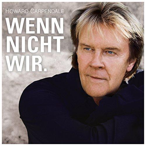 HOWARD CARPENDALE - Wenn Nicht Wir. (Electrola/Universal/UV)