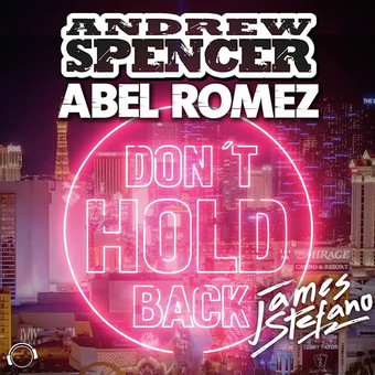 ANDREW SPENCER & ABEL ROMEZ FEAT. JAMES STEFANO - Don't Hold Back (Mental Madness/KNM)