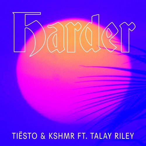 TIËSTO & KSHMR FEAT. TALAY RILEY - Harder (Musical Freedom)