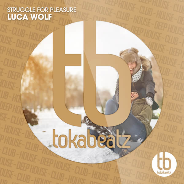 LUCA WOLF - Struggle For Pleasure (Toka Beatz/Believe)