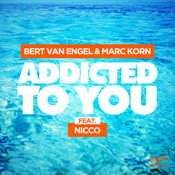 BERT VAN ENGEL & MARC KORN FEAT. NICCO - Addicted To You (High Five/Planet Punk/KNM)