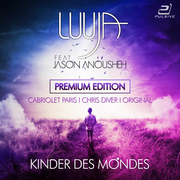 LUUJA FEAT. JASON ANOUSHEH - Kinder Des Mondes (Premium Edition) (Pulsive/Pulsive Media/KNM)