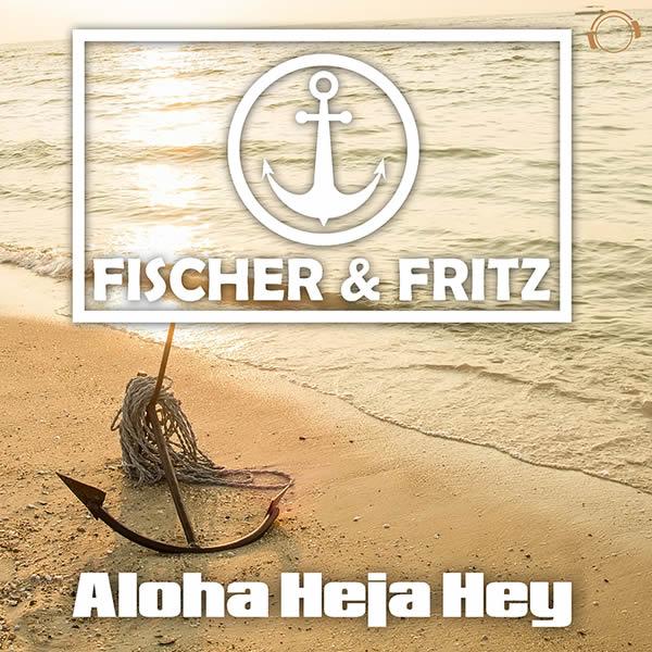 FISCHER & FRITZ - Aloha Heja Hey (Mental Madness/KNM)