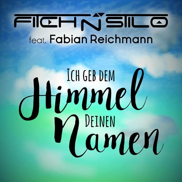 FITCH N STILO FEAT. FABIAN REICHMANN - Ich Geb Dem Himmel Deinen Namen (Rockstroh Music/KNM)