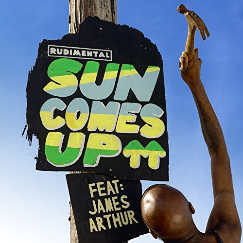 RUDIMENTAL FEAT. JAMES ARTHUR - Sun Comes Up (Atlantic/Warner)