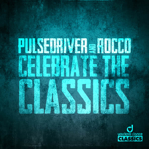 PULSEDRIVER & ROCCO - Celebrate The Classics (You Love Dance Classics/Planet Punk/KNM)
