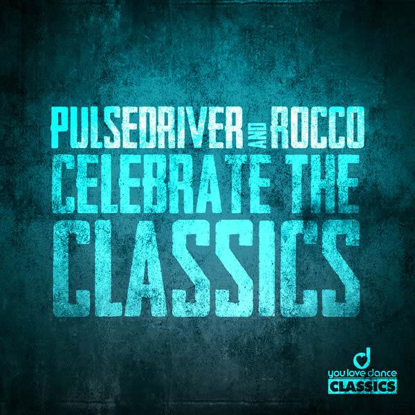PULSEDRIVER & ROCCO - Celebrate The Classics (You Love Dance Classics/Planet Punk/KNM)