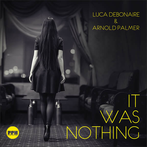 LUCA DEBONAIRE & ARNOLD PALMER - It Was Nothing (Planet Punk/KNM)