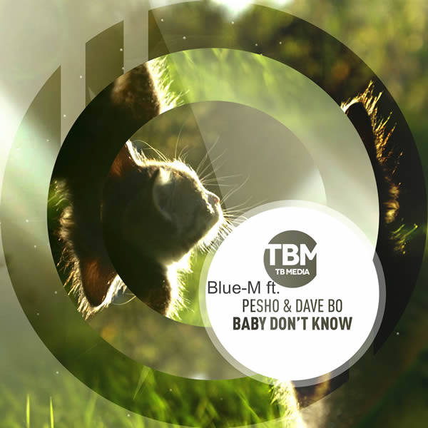 BLUE-M FEAT. PESHO & DAVE BO - Baby Don't You Know (Toka Beatz/Believe)