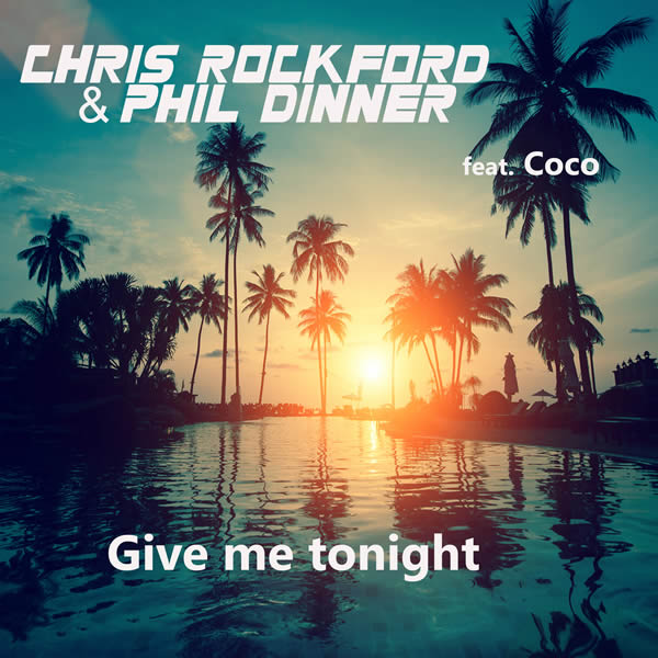 CHRIS ROCKFORD & PHIL DINNER FEAT. COCO - Give Me Tonight (C47/A45/KNM)