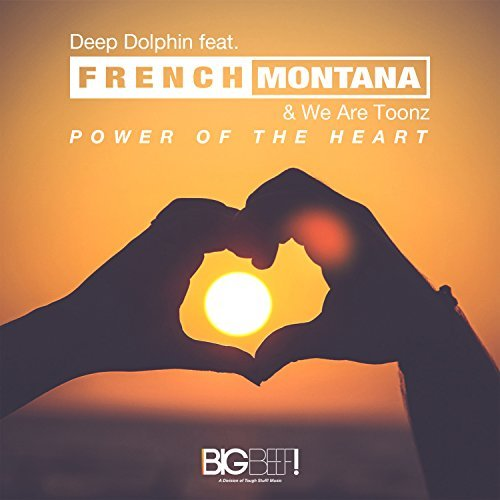 DEEP DOLPHIN FEAT. FRENCH MONTANA & WE ARE TOONZ - Power Of The Heart (Big Beef!/Tough Stuff!/KNM)