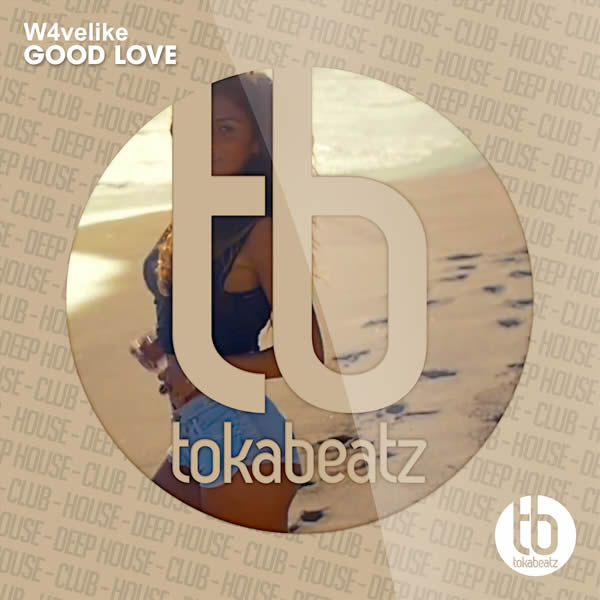 W4VELIKE - Good Love EP (Toka Beatz/Believe)