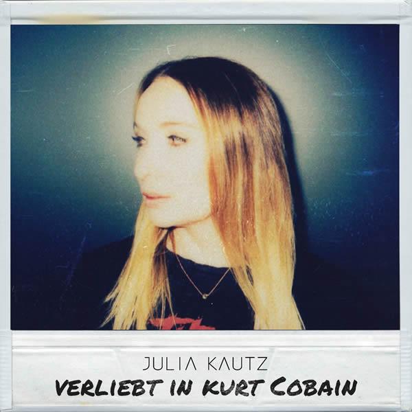 JULIA KAUTZ - Verliebt In Kurt Cobain (Dream Team/Roba)