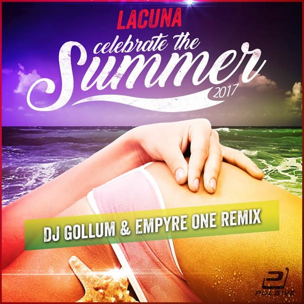 LACUNA - Celebrate The Summer (DJ Gollum & Empyre One Mixes) (Pulsive/Pulsive Media/KNM)