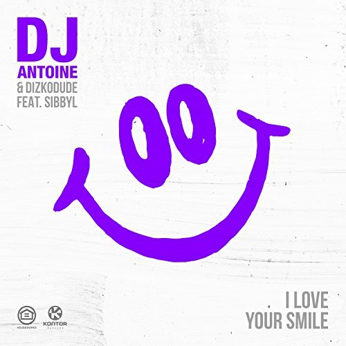 DJ ANTOINE & DIZKODUDE FEAT. SIBBYL - I Love Your Smile (Houseworks/Global Productions/Kontor/KNM)