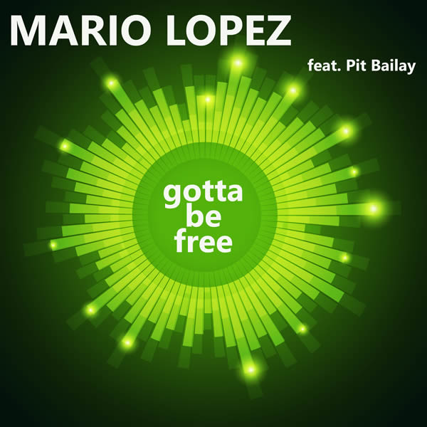 MARIO LOPEZ FEAT. PIT BAILAY - Gotta Be Free (Fairlight/A45/KNM)