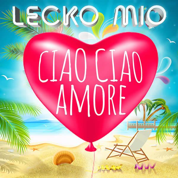 LECKO MIO - Ciao Ciao Amore (Fiesta/KNM)
