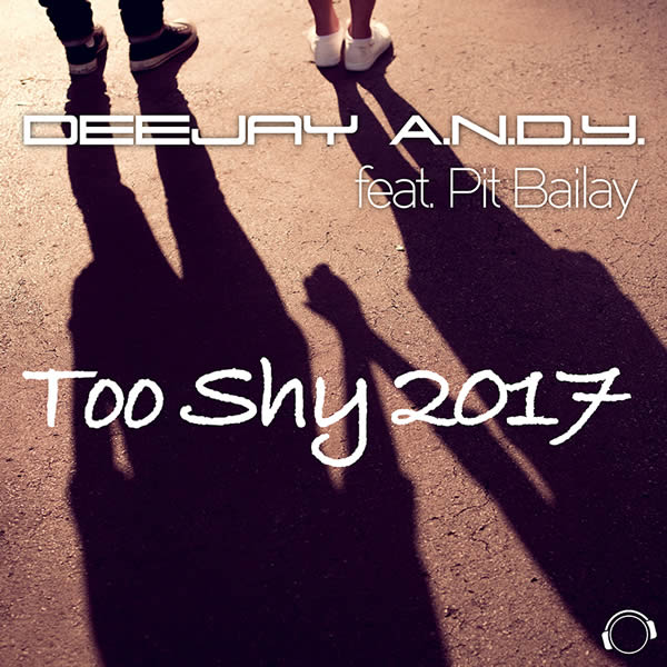 DEEJAY A.N.D.Y. FEAT. PIT BAILAY - Too Shy 2017 (Mental Madness/KNM)