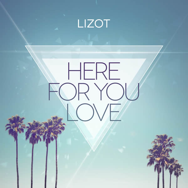 LIZOT - Here For You Love (Nitron/Sony)