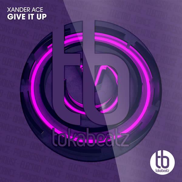 XANDER ACE - Give It Up (Toka Beatz/Believe)